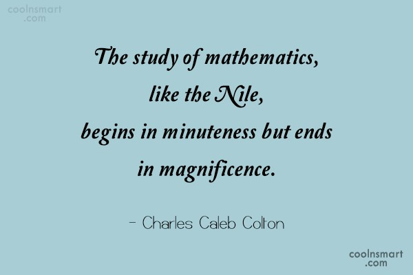 Quote: The study of mathematics, like the Nile,...