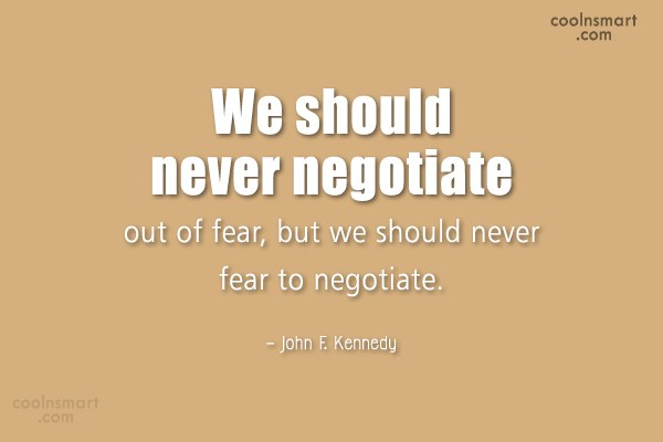 Quote: We should never negotiate out of fear,...