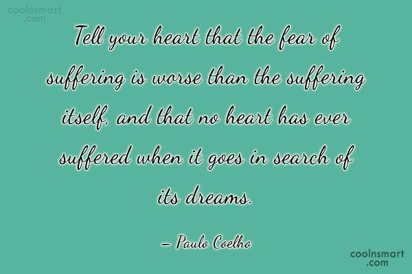 Quote: Tell your heart that the fear of...