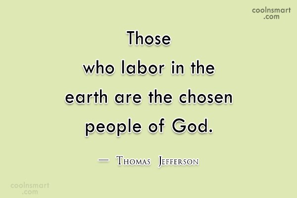 Gardening Quote: Those who labor in the earth are...