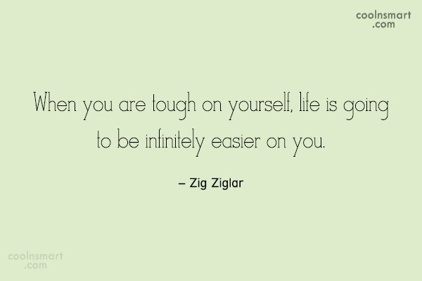 Quote: When you are tough on yourself, life...