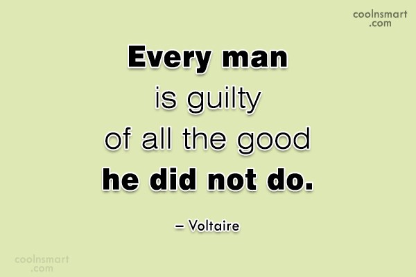 Quote: Every man is guilty of all the...