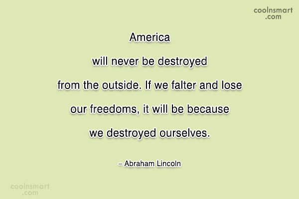 Quote: America will never be destroyed from the...