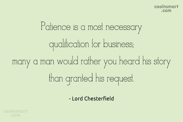 Quote: Patience is a most necessary qualification for...