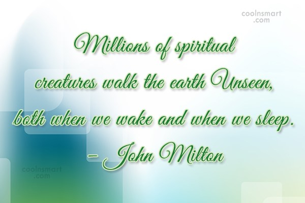 Quote: Millions of spiritual creatures walk the earth...