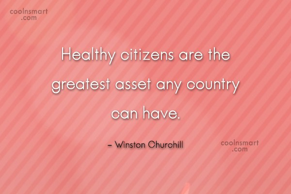 Quote: Healthy citizens are the greatest asset any...