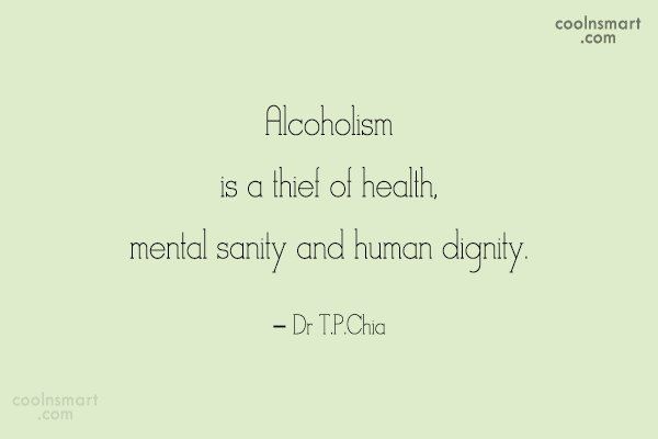 Alcohol Quote: Alcoholism is a thief of health, mental...
