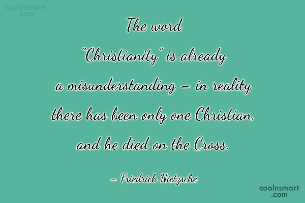 "Christianity Quote: The word ""Christianity"" is already a misunderstanding..."