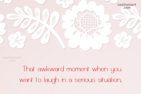 Funny Awkward Moments Quote: That awkward moment when you want to...