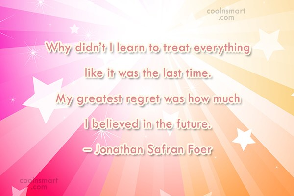 Quote: Why didn't I learn to treat everything...