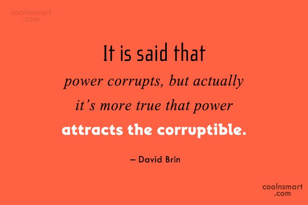 Power Quote: It is said that power corrupts, but...