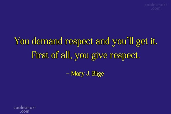 Respect Quote: You demand respect and you'll get it....