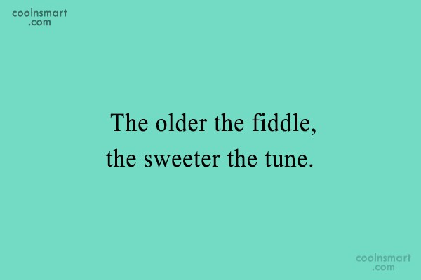 Birthday Quote: The older the fiddle, the sweeter the...