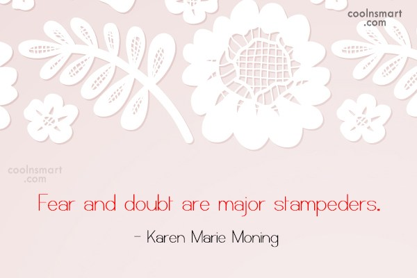 Doubt Quote: Fear and doubt are major stampeders. –...