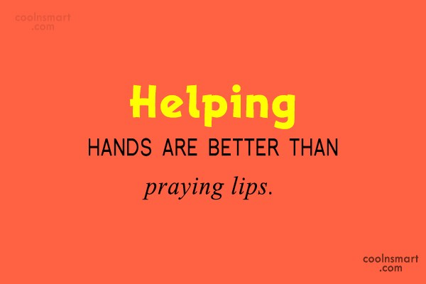 Help Quote: Helping hands are better than praying lips.