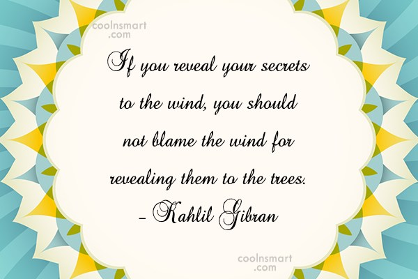 Quote: If you reveal your secrets to the...