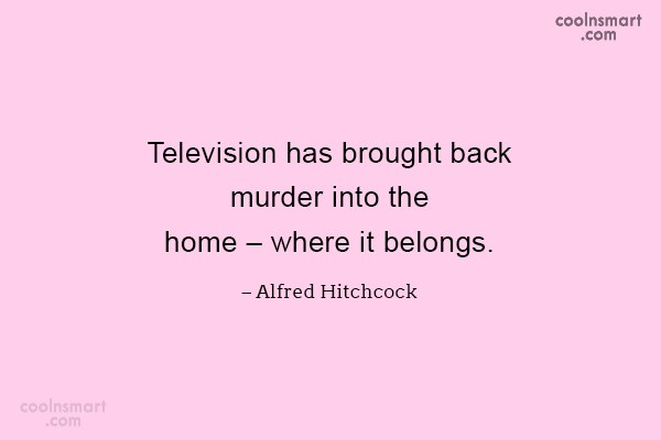 Quote: Television has brought back murder into the...