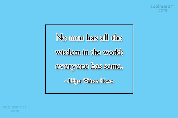 Quote: No man has all the wisdom in...