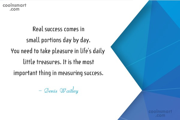 Success Quote: Real success comes in small portions day...