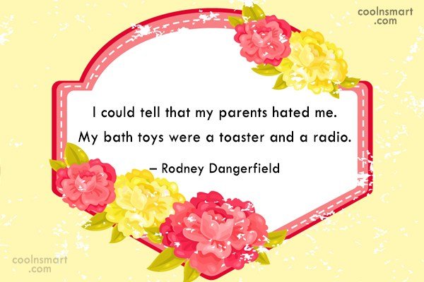 Funny Quote: I could tell that my parents hated...