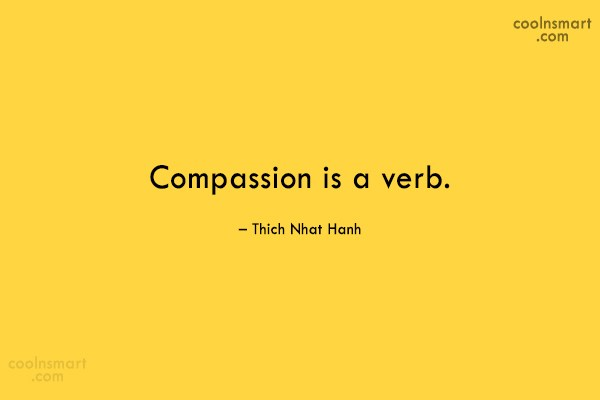 Compassion Quote: Compassion is a verb. – Thich Nhat...