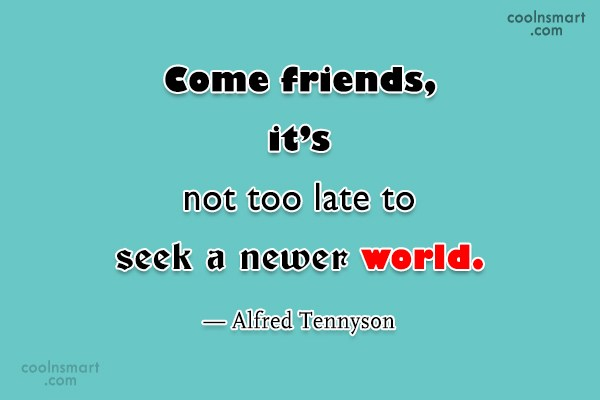 Quote: Come friends, it's not too late to...