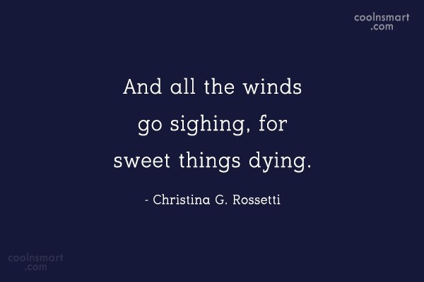 Quote: And all the winds go sighing, for...