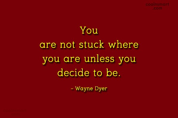 Quote: You are not stuck where you are...