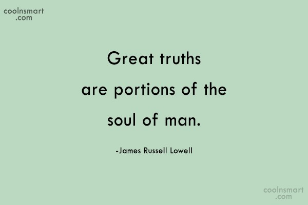 Truth Quote: Great truths are portions of the soul...