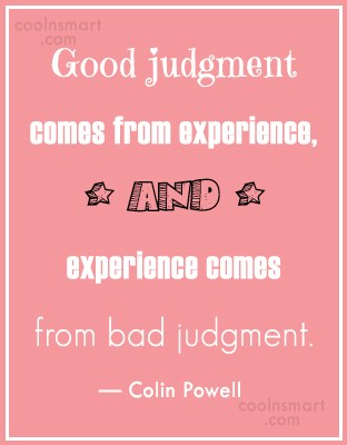 Judgement Quote: Good judgment comes from experience, and experience...