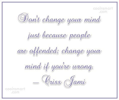 Quote: Don't change your mind just because people...