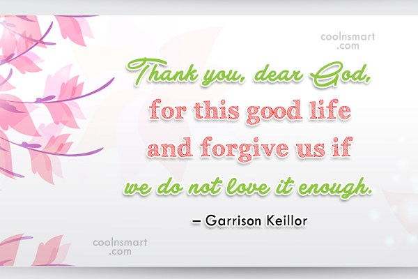 Quote: Thank you, dear God, for this good...
