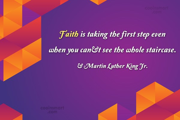 Faith Quote: Faith is taking the first step even...