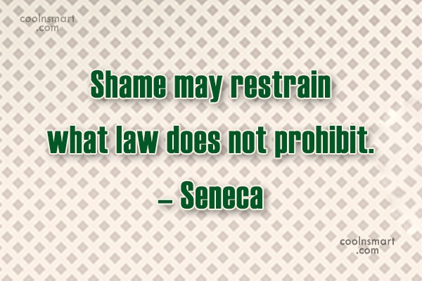 Quote: Shame may restrain what law does not...