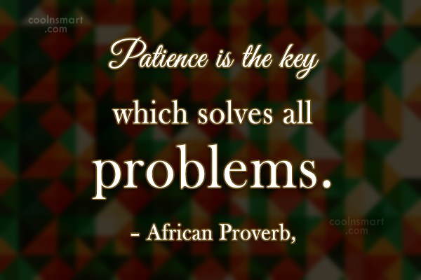 Patience Quote: Patience is the key which solves all...