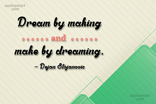 Dream Quote: Dream by making and make by dreaming....