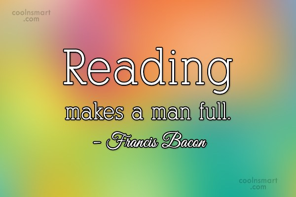 Quote: Reading makes a man full. – Francis...