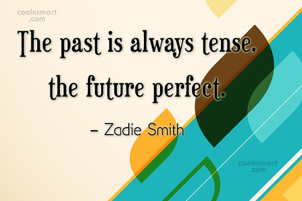 Future Quote: The past is always tense, the future...