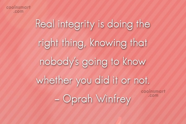 Quote: Real integrity is doing the right thing,...