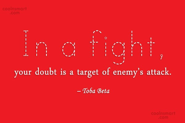 Quote: In a fight, your doubt is a...