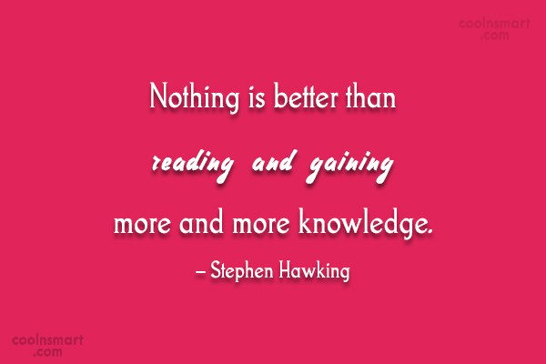 Quote: Nothing is better than reading and gaining...