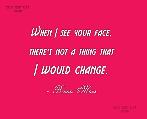Quote: When I see your face, there's not...