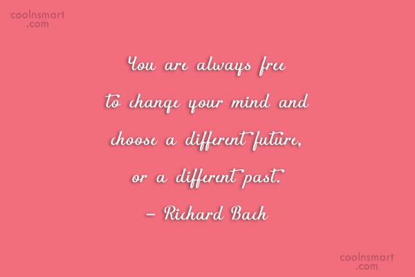 Quote: You are always free to change your...