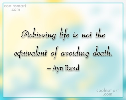 Quote: Achieving life is not the equivalent of...