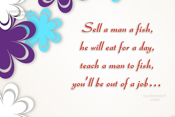 Clever Quote: Sell a man a fish, he will...