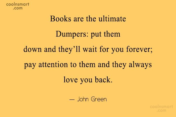 Book Quote: Books are the ultimate Dumpers: put them...