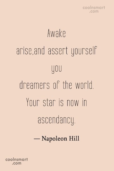 Dream Quote: Awake,arise,and assert yourself,you dreamers of the world....