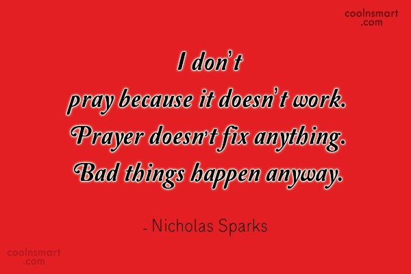 Quote: I don't pray because it doesn't work....