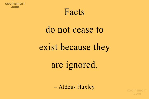 Quote: Facts do not cease to exist because...