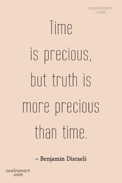 Truth Quote: Time is precious, but truth is more...